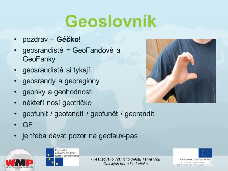 Geoslovník pozdrav – Géčko! geosrandisté = GeoFandové a GeoFanky geosrandisté si tykají geosrandy a georegiony geonky a geohodnosti někteří nosí geotr