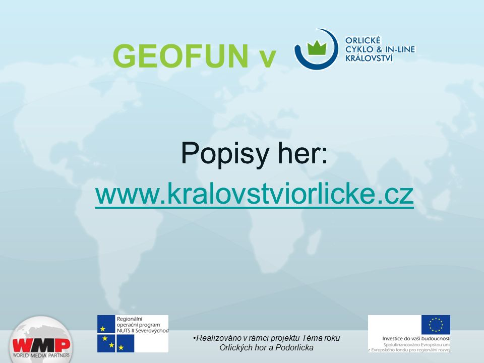 GEOFUN v Popisy her: www.kralovstviorlicke.cz Realizováno v rámci projektu Téma roku Orlických hor a Podorlicka Popisy her: www.kralovstviorlicke.cz