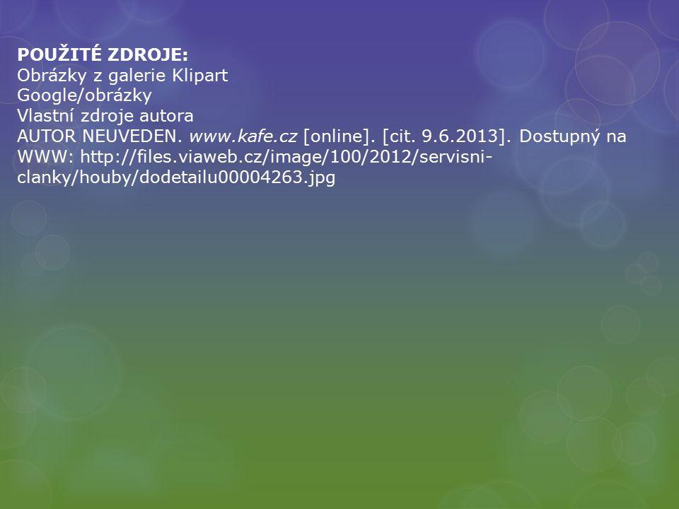 POUŽITÉ ZDROJE: Obrázky z galerie Klipart Google/obrázky Vlastní zdroje autora AUTOR NEUVEDEN. www.kafe.cz [online]. [cit. 9.6.2013]. Dostupný na WWW: