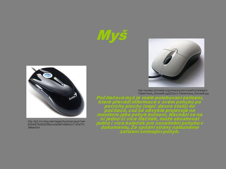 Myš Počítačová myš je malé polohovací zařízení, které převádí informace o svém pohybu po povrchu plochy (např. desce stolu) do počítače, což se obvykl