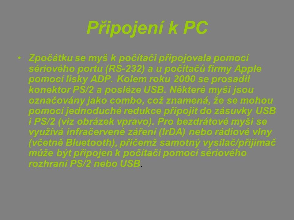 Připojení k PC Zpočátku se myš k počítači připojovala pomocí sériového portu (RS-232) a u počítačů firmy Apple pomocí lisky ADP.