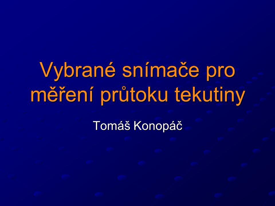 Vybrané snímače pro měření průtoku tekutiny Tomáš Konopáč