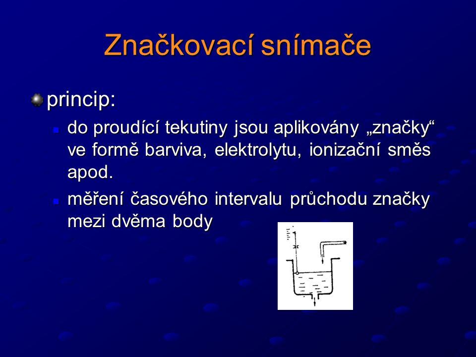 """Značkovací snímače princip: do proudící tekutiny jsou aplikovány """"značky ve formě barviva, elektrolytu, ionizační směs apod."""