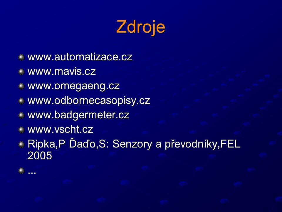 Zdroje www.automatizace.czwww.mavis.czwww.omegaeng.czwww.odbornecasopisy.czwww.badgermeter.czwww.vscht.cz Ripka,P Ďaďo,S: Senzory a převodníky,FEL 2005...