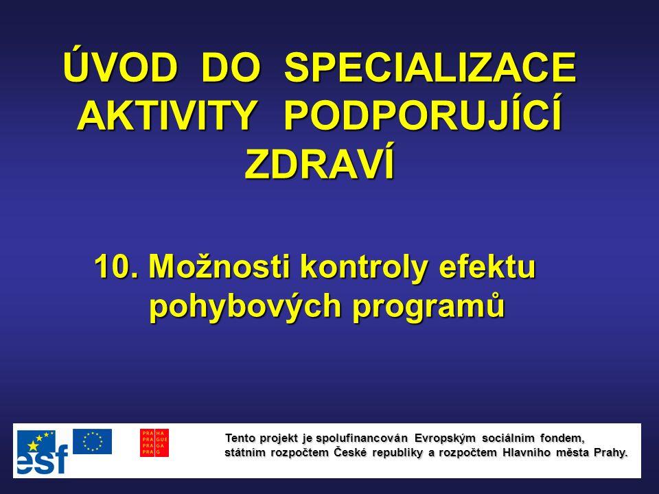 ÚVOD DO SPECIALIZACE AKTIVITY PODPORUJÍCÍ ZDRAVÍ 10. Možnosti kontroly efektu pohybových programů Tento projekt je spolufinancován Evropským sociálním