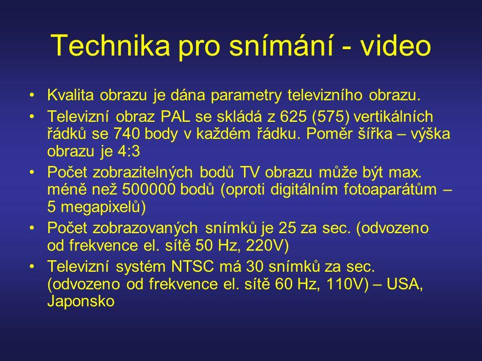 Technika pro snímání - video Kvalita obrazu je dána parametry televizního obrazu. Televizní obraz PAL se skládá z 625 (575) vertikálních řádků se 740