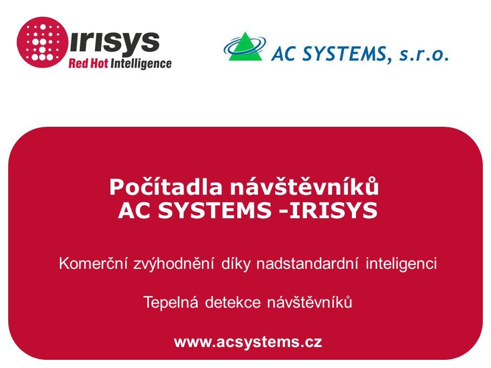 Počítadla návštěvníků AC SYSTEMS -IRISYS Komerční zvýhodnění díky nadstandardní inteligenci Tepelná detekce návštěvníků www.acsystems.cz