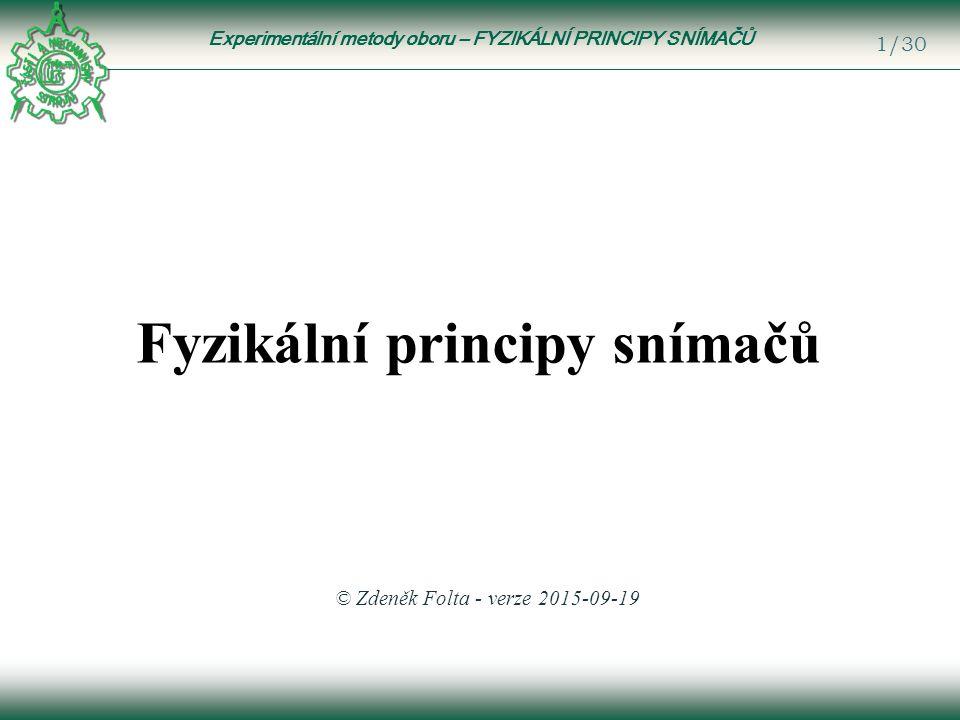 Experimentální metody oboru – FYZIKÁLNÍ PRINCIPY SNÍMAČŮ 1/30 Fyzikální principy snímačů © Zdeněk Folta - verze 2015-09-19