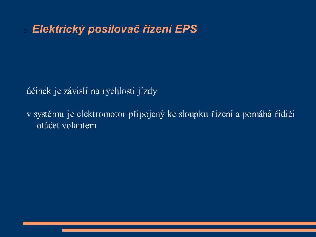 Elektrický posilovač řízení EPS účinek je závislí na rychlosti jízdy v systému je elektromotor připojený ke sloupku řízení a pomáhá řidiči otáčet vola