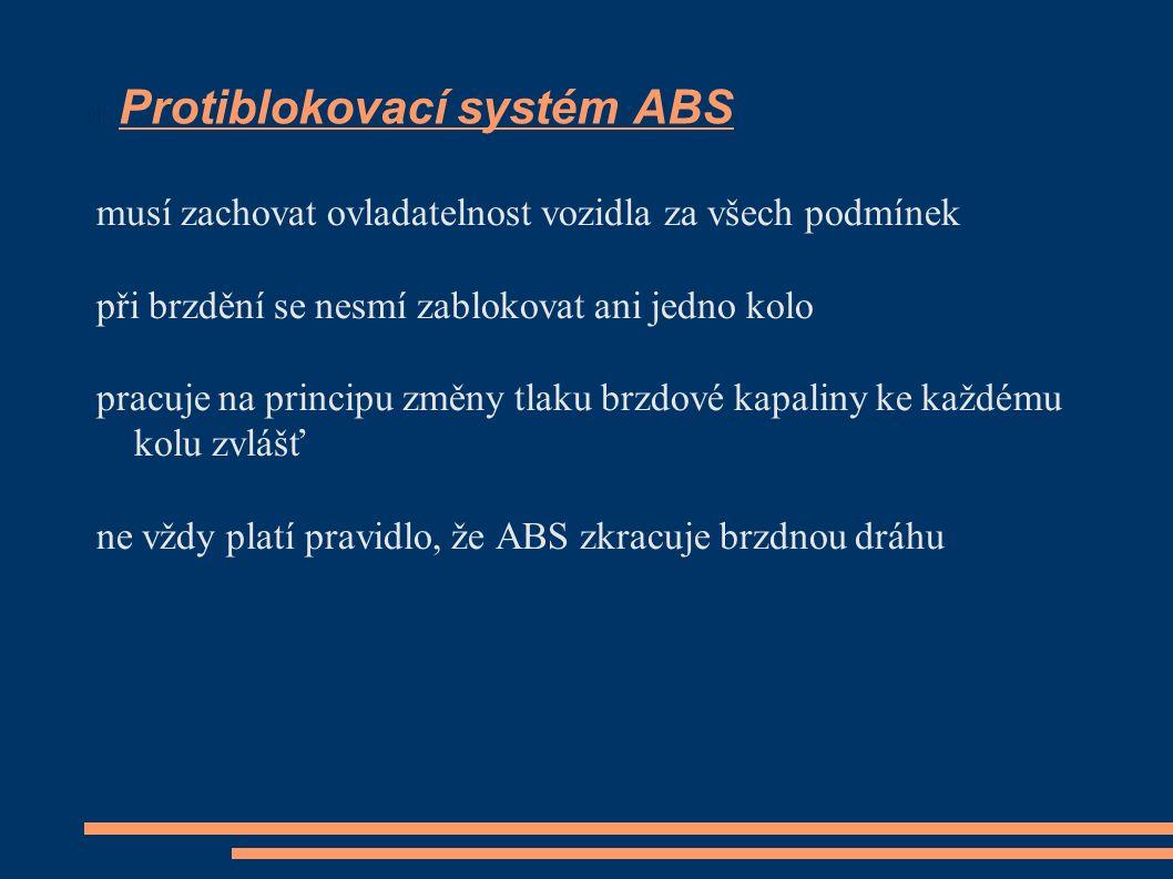 Protiblokovací systém ABS musí zachovat ovladatelnost vozidla za všech podmínek při brzdění se nesmí zablokovat ani jedno kolo pracuje na principu změ
