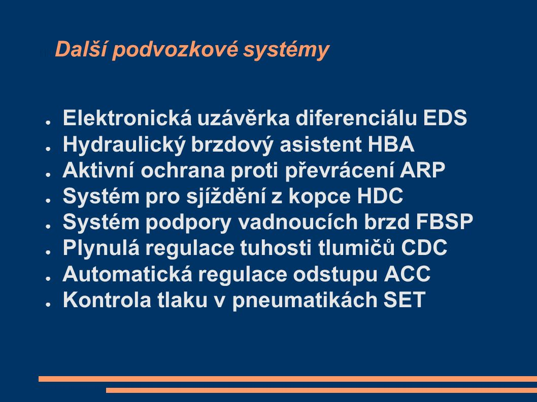 Další podvozkové systémy ● Elektronická uzávěrka diferenciálu EDS ● Hydraulický brzdový asistent HBA ● Aktivní ochrana proti převrácení ARP ● Systém p