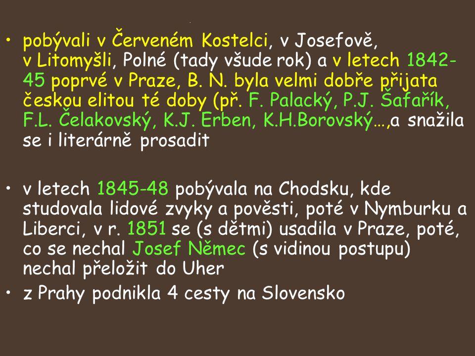 pobývali v Červeném Kostelci, v Josefově, v Litomyšli, Polné (tady všude rok) a v letech 1842- 45 poprvé v Praze, B.