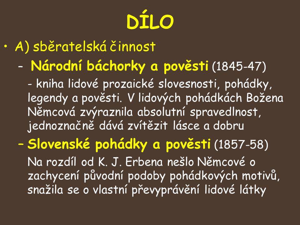 DÍLO A) sběratelská činnost – Národní báchorky a pověsti (1845-47) - kniha lidové prozaické slovesnosti, pohádky, legendy a pověsti.