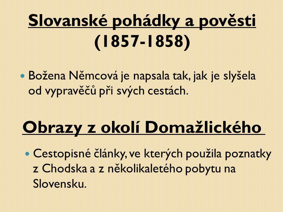Slovanské pohádky a pověsti (1857-1858) Božena Němcová je napsala tak, jak je slyšela od vypravěčů při svých cestách.
