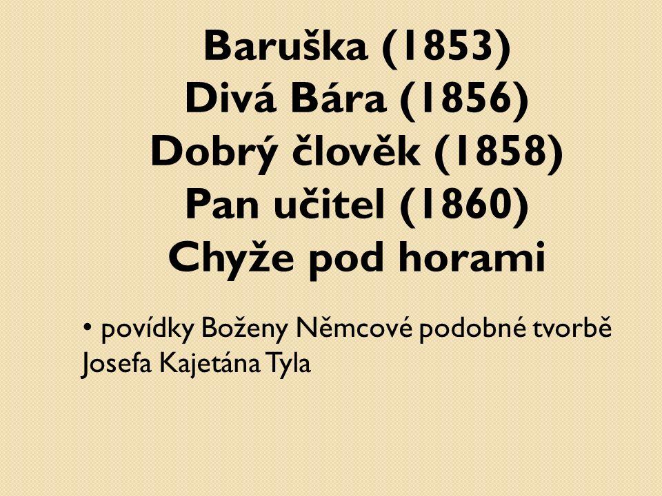 Baruška (1853) Divá Bára (1856) Dobrý člověk (1858) Pan učitel (1860) Chyže pod horami povídky Boženy Němcové podobné tvorbě Josefa Kajetána Tyla