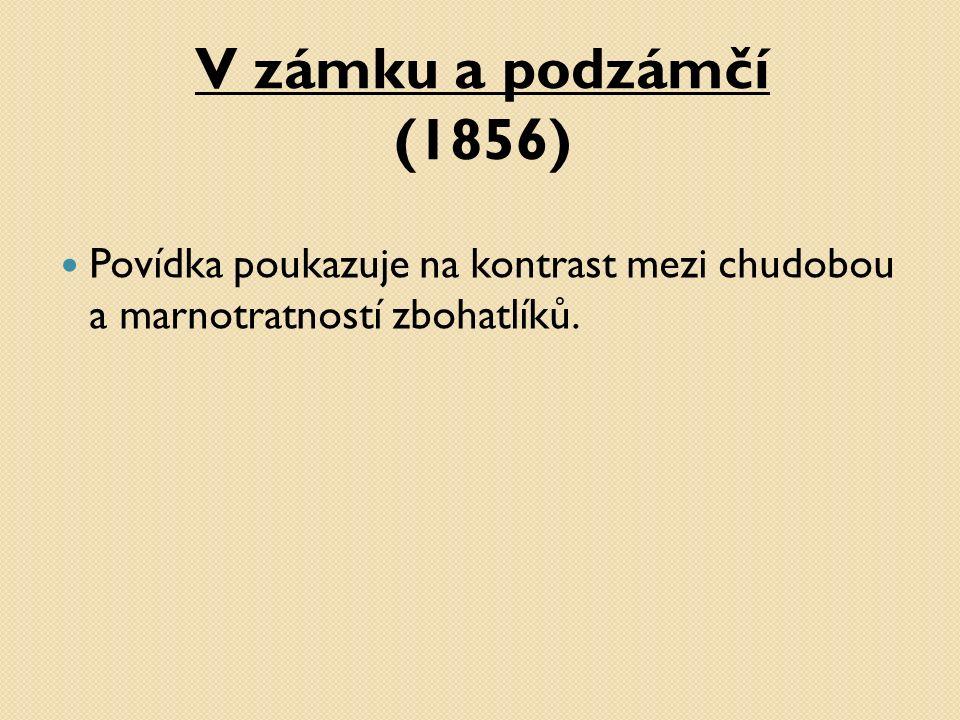V zámku a podzámčí (1856) Povídka poukazuje na kontrast mezi chudobou a marnotratností zbohatlíků.