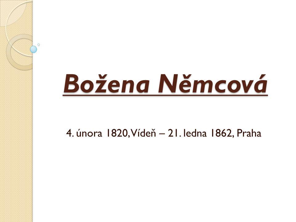 Božena Němcová 4. února 1820, Vídeň – 21. ledna 1862, Praha