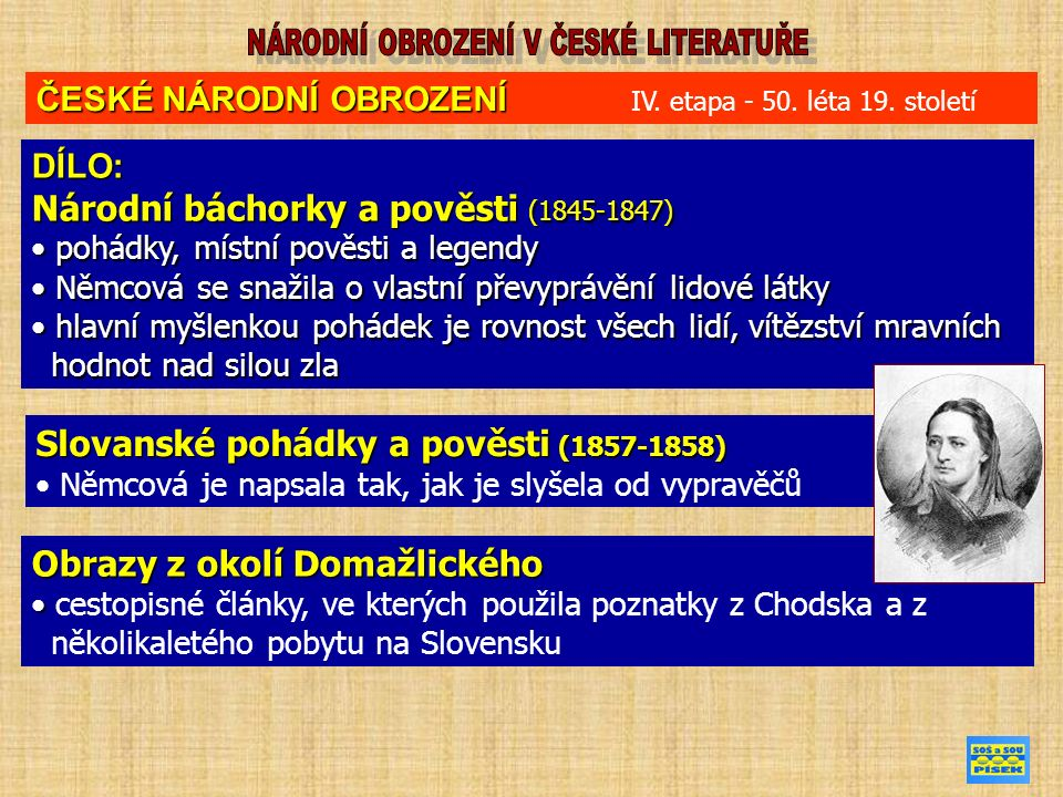 DÍLO: Národní báchorky a pověsti (1845-1847) pohádky, místní pověsti a legendy pohádky, místní pověsti a legendy Němcová se snažila o vlastní převyprávění lidové látky Němcová se snažila o vlastní převyprávění lidové látky hlavní myšlenkou pohádek je rovnost všech lidí, vítězství mravních hlavní myšlenkou pohádek je rovnost všech lidí, vítězství mravních hodnot nad silou zla hodnot nad silou zla ČESKÉ NÁRODNÍ OBROZENÍ ČESKÉ NÁRODNÍ OBROZENÍ IV.