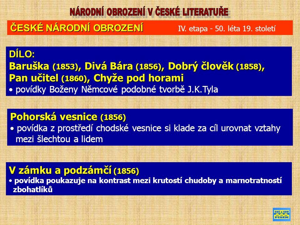 DÍLO: Baruška (1853), Divá Bára (1856), Dobrý člověk (1858), Pan učitel (1860), Chyže pod horami povídky Boženy Němcové podobné tvorbě J.K.Tyla ČESKÉ NÁRODNÍ OBROZENÍ ČESKÉ NÁRODNÍ OBROZENÍ IV.
