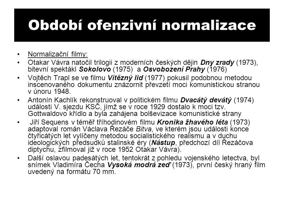 Období ofenzivní normalizace Normalizační filmy: Otakar Vávra natočil trilogii z moderních českých dějin Dny zrady (1973), bitevní spektákl Sokolovo (1975) a Osvobození Prahy (1976) Vojtěch Trapl se ve filmu Vítězný lid (1977) pokusil podobnou metodou inscenovaného dokumentu znázornit převzetí moci komunistickou stranou v únoru 1948.