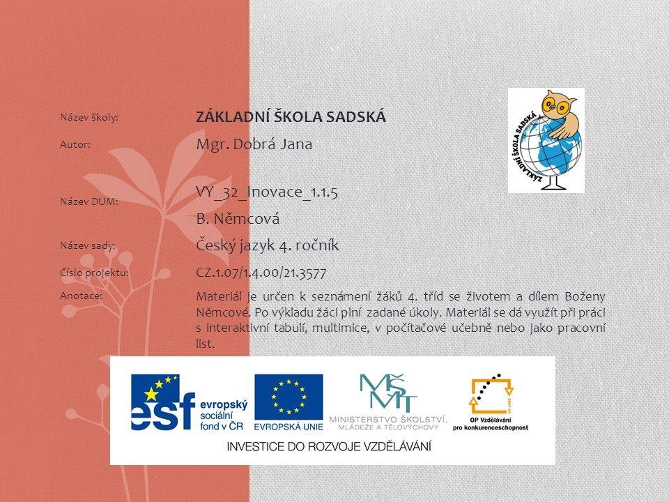 Název školy: ZÁKLADNÍ ŠKOLA SADSKÁ Autor: Mgr.Dobrá Jana Název DUM: VY_32_Inovace_1.1.5 B.