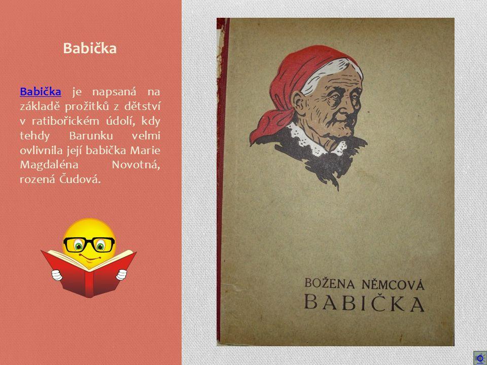 Babička Babička je napsaná na základě prožitků z dětství v ratibořickém údolí, kdy tehdy Barunku velmi ovlivnila její babička Marie Magdaléna Novotná, rozená Čudová.
