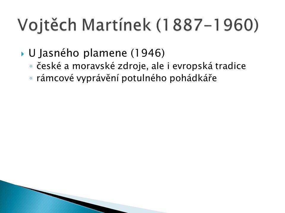  U Jasného plamene (1946) ◦ české a moravské zdroje, ale i evropská tradice ◦ rámcové vyprávění potulného pohádkáře