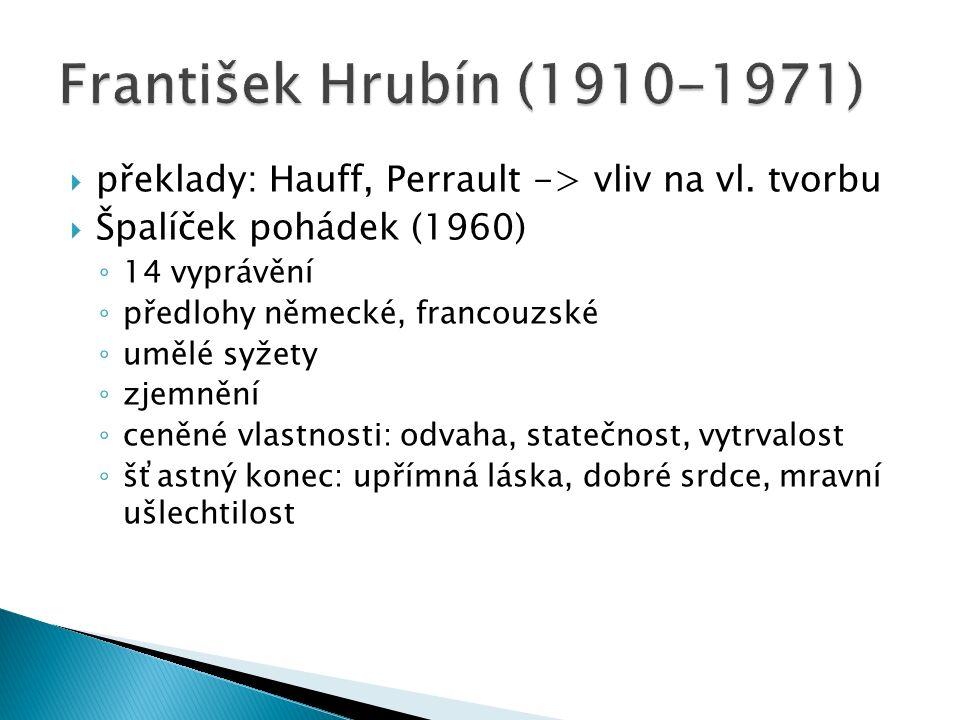  překlady: Hauff, Perrault -> vliv na vl. tvorbu  Špalíček pohádek (1960) ◦ 14 vyprávění ◦ předlohy německé, francouzské ◦ umělé syžety ◦ zjemnění ◦