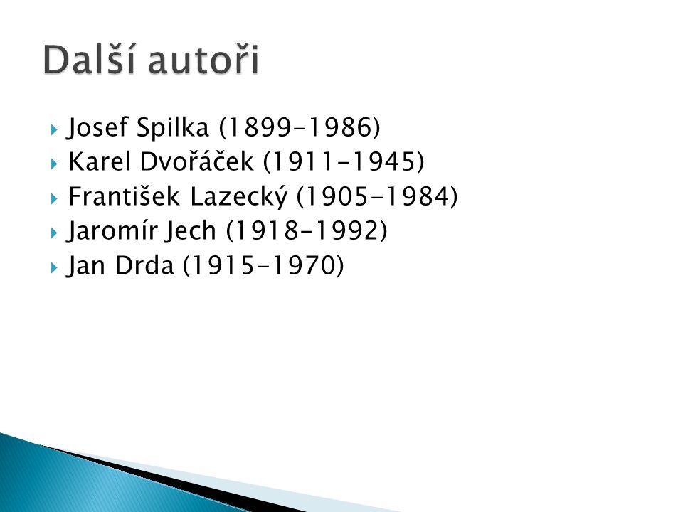  Josef Spilka (1899-1986)  Karel Dvořáček (1911-1945)  František Lazecký (1905-1984)  Jaromír Jech (1918-1992)  Jan Drda (1915-1970)
