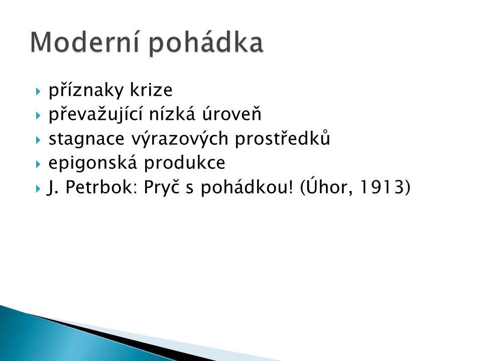 příznaky krize  převažující nízká úroveň  stagnace výrazových prostředků  epigonská produkce  J. Petrbok: Pryč s pohádkou! (Úhor, 1913)