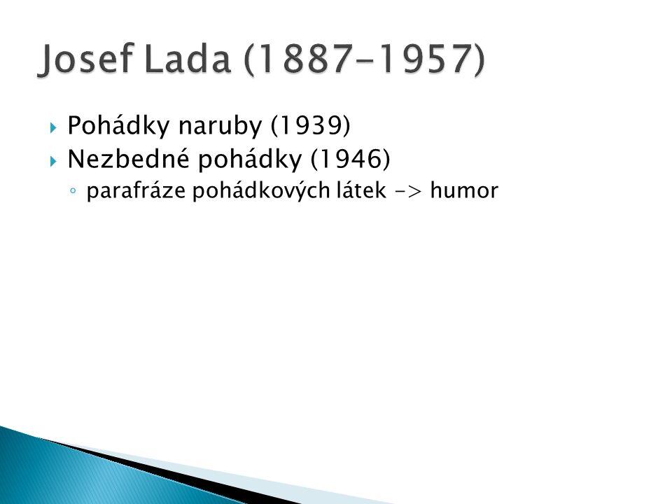  Pohádky naruby (1939)  Nezbedné pohádky (1946) ◦ parafráze pohádkových látek -> humor