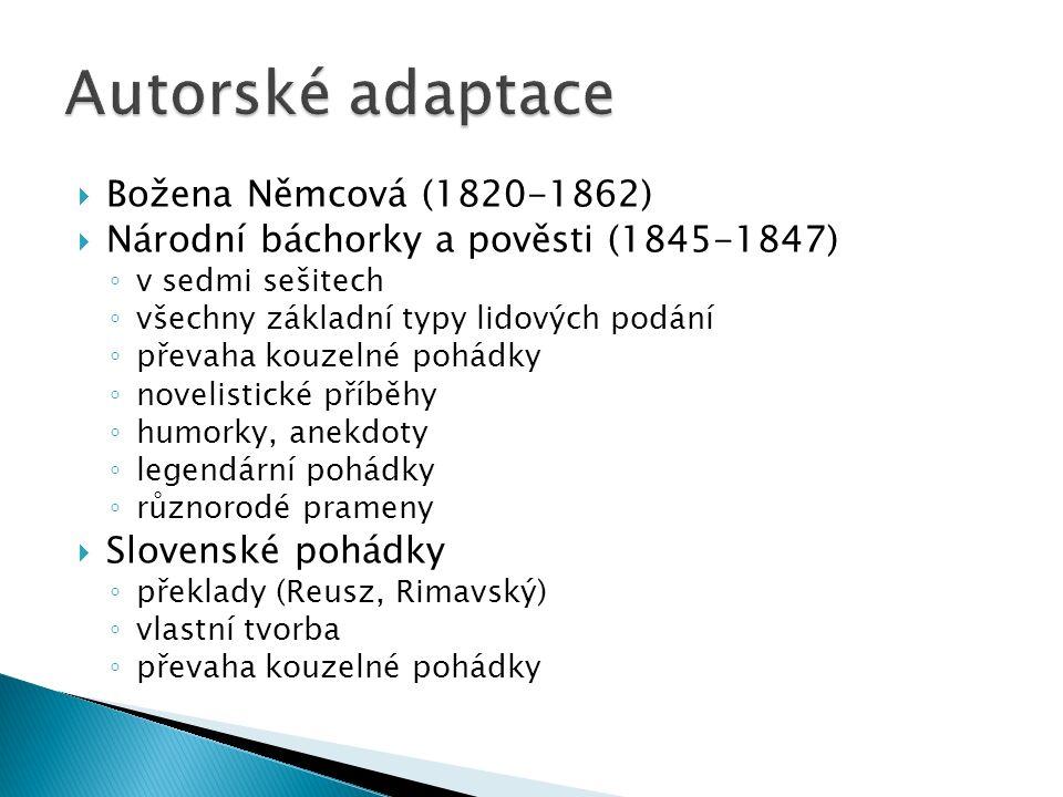  Božena Němcová (1820-1862)  Národní báchorky a pověsti (1845-1847) ◦ v sedmi sešitech ◦ všechny základní typy lidových podání ◦ převaha kouzelné po