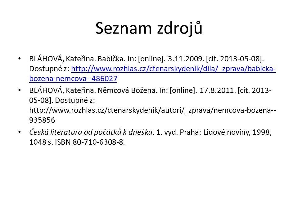Seznam zdrojů BLÁHOVÁ, Kateřina. Babička. In: [online]. 3.11.2009. [cit. 2013-05-08]. Dostupné z: http://www.rozhlas.cz/ctenarskydenik/dila/_zprava/ba