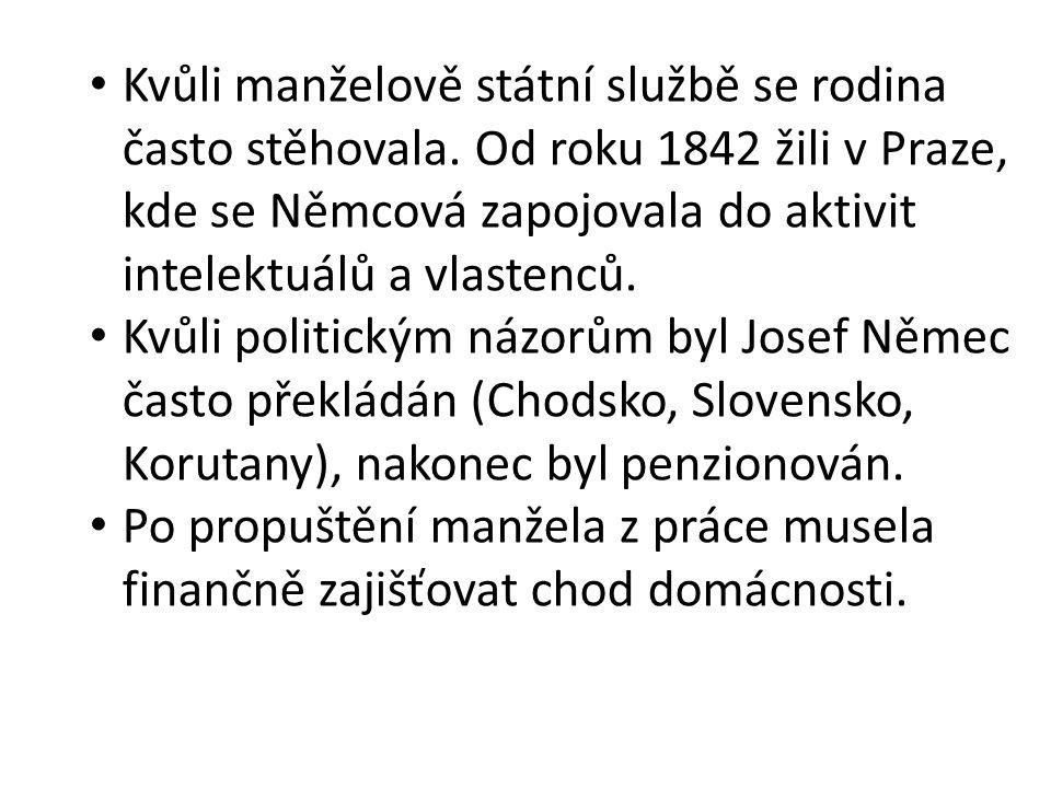 Kvůli manželově státní službě se rodina často stěhovala. Od roku 1842 žili v Praze, kde se Němcová zapojovala do aktivit intelektuálů a vlastenců. Kvů