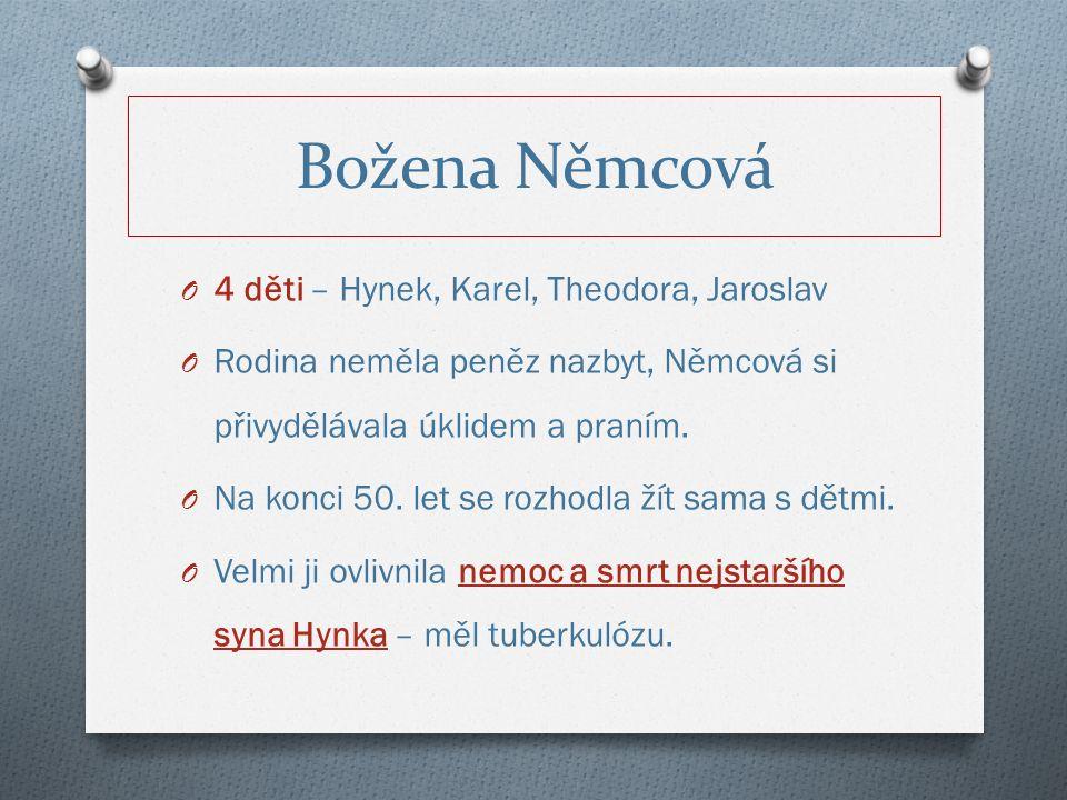 O 4 děti – Hynek, Karel, Theodora, Jaroslav O Rodina neměla peněz nazbyt, Němcová si přivydělávala úklidem a praním.