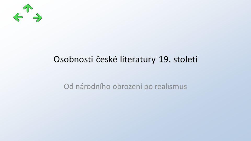 Osobnosti české literatury 19. století Od národního obrození po realismus
