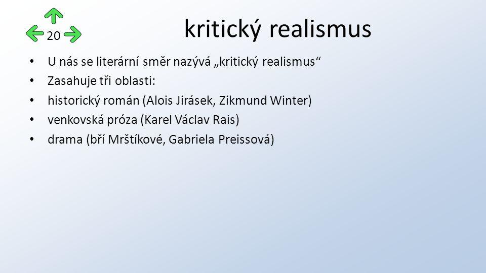 """U nás se literární směr nazývá """"kritický realismus Zasahuje tři oblasti: historický román (Alois Jirásek, Zikmund Winter) venkovská próza (Karel Václav Rais) drama (bří Mrštíkové, Gabriela Preissová) kritický realismus 20"""