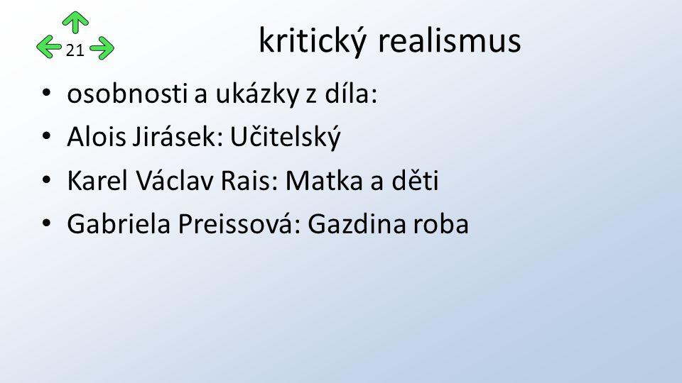 kritický realismus osobnosti a ukázky z díla: Alois Jirásek: Učitelský Karel Václav Rais: Matka a děti Gabriela Preissová: Gazdina roba 21