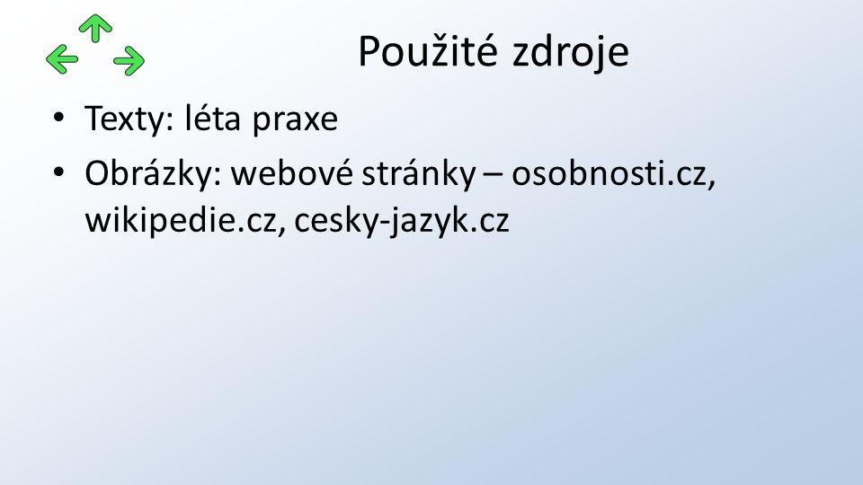 Texty: léta praxe Obrázky: webové stránky – osobnosti.cz, wikipedie.cz, cesky-jazyk.cz Použité zdroje