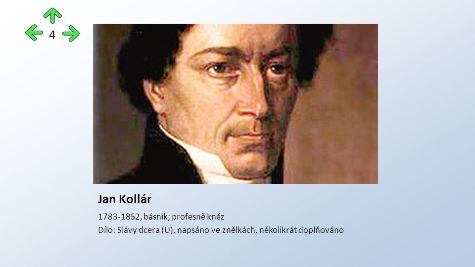 Jan Kollár 1783-1852, básník; profesně kněz Dílo: Slávy dcera (U), napsáno ve znělkách, několikrát doplňováno 4