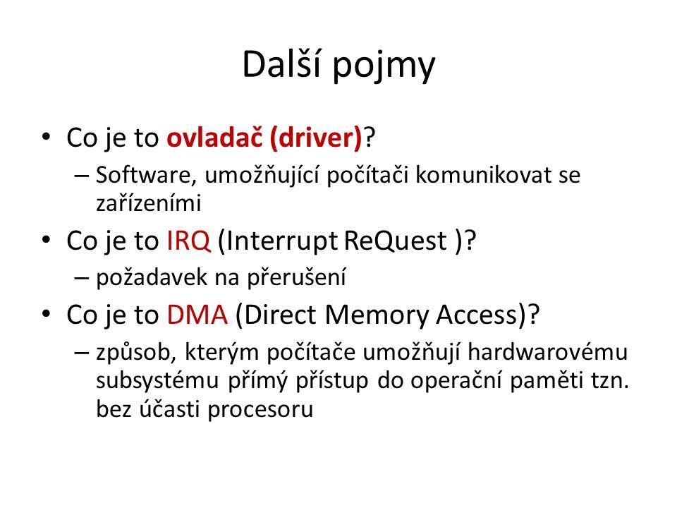 Další pojmy Co je to ovladač (driver)? – Software, umožňující počítači komunikovat se zařízeními Co je to IRQ (Interrupt ReQuest )? – požadavek na pře