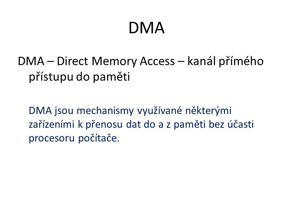 DMA DMA – Direct Memory Access – kanál přímého přístupu do paměti DMA jsou mechanismy využívané některými zařízeními k přenosu dat do a z paměti bez ú