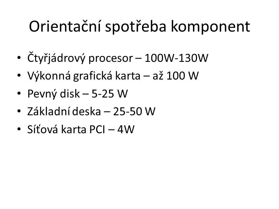 Orientační spotřeba komponent Čtyřjádrový procesor – 100W-130W Výkonná grafická karta – až 100 W Pevný disk – 5-25 W Základní deska – 25-50 W Síťová k