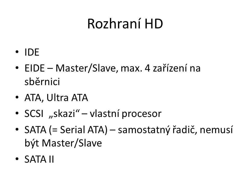 """Rozhraní HD IDE EIDE – Master/Slave, max. 4 zařízení na sběrnici ATA, Ultra ATA SCSI """"skazi"""" – vlastní procesor SATA (= Serial ATA) – samostatný řadič"""