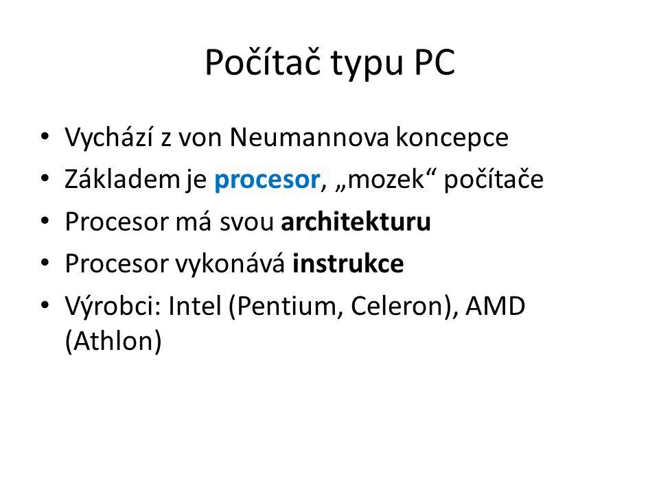 """Počítač typu PC Vychází z von Neumannova koncepce Základem je procesor, """"mozek počítače Procesor má svou architekturu Procesor vykonává instrukce Výrobci: Intel (Pentium, Celeron), AMD (Athlon)"""