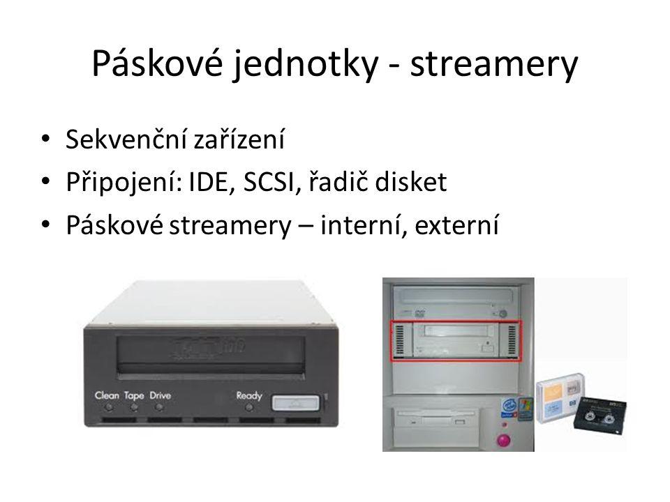 Páskové jednotky - streamery Sekvenční zařízení Připojení: IDE, SCSI, řadič disket Páskové streamery – interní, externí