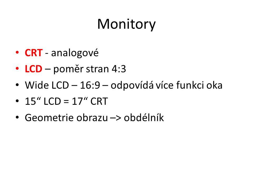 """Monitory CRT - analogové LCD – poměr stran 4:3 Wide LCD – 16:9 – odpovídá více funkci oka 15"""" LCD = 17"""" CRT Geometrie obrazu –> obdélník"""