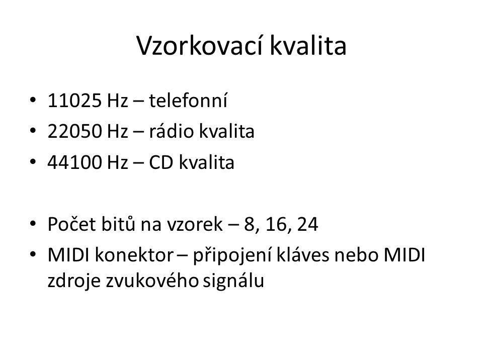 Vzorkovací kvalita 11025 Hz – telefonní 22050 Hz – rádio kvalita 44100 Hz – CD kvalita Počet bitů na vzorek – 8, 16, 24 MIDI konektor – připojení kláv