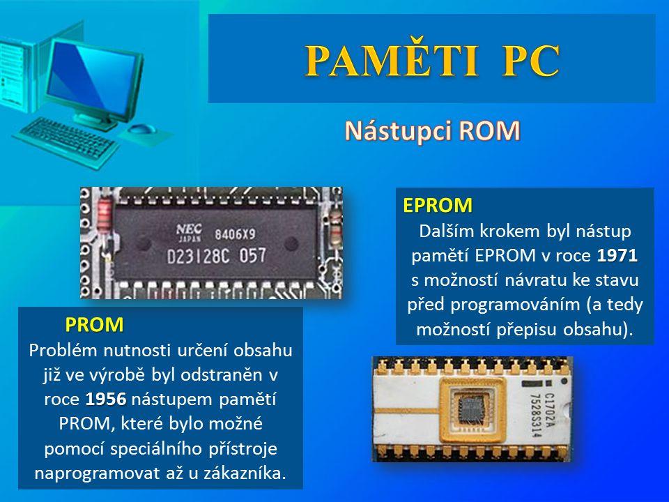 PROM PROM 1956 Problém nutnosti určení obsahu již ve výrobě byl odstraněn v roce 1956 nástupem pamětí PROM, které bylo možné pomocí speciálního přístroje naprogramovat až u zákazníka.