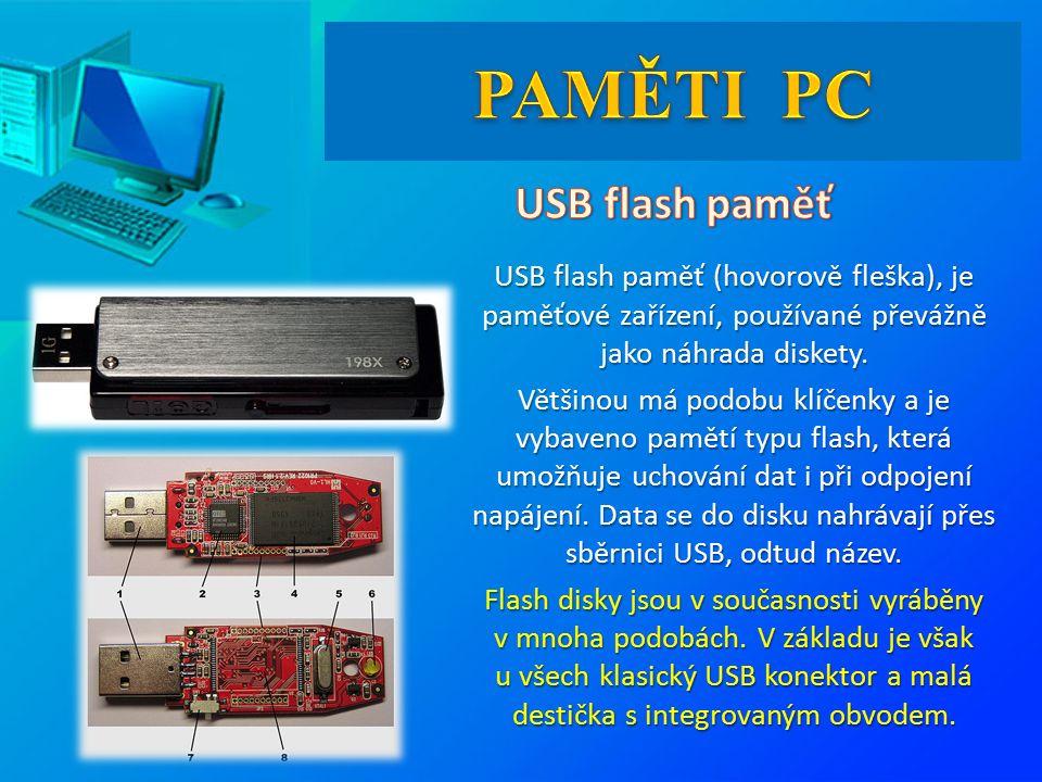 USB flash paměť (hovorově fleška), je paměťové zařízení, používané převážně jako náhrada diskety.